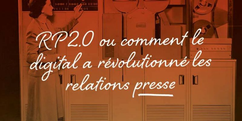 RP 2.0 Ou Comment Le Digital A Révolutionné Les Relations Presse