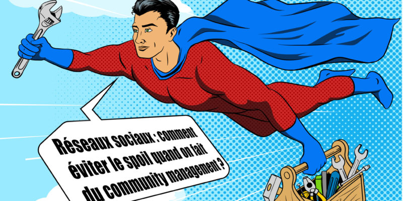Réseaux Sociaux : Comment éviter Le Spoil Quand On Fait Du Community Management ?