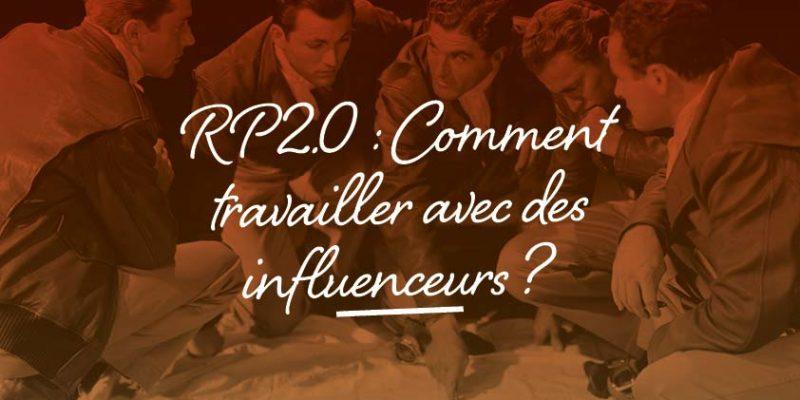 RP 2.0 : Comment Travailler Avec Des Influenceurs ?