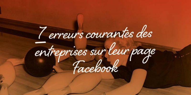 7 Erreurs Courantes Des Entreprises Sur Leur Page Facebook