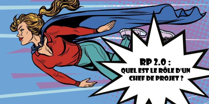 RP 2.0 : Quel Est Le Rôle D'un Chef De Projet ?