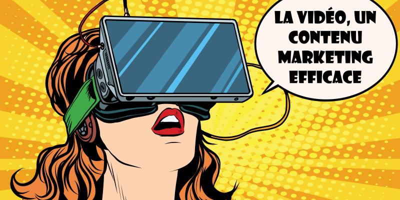 La Vidéo, Un Contenu Marketing Efficace