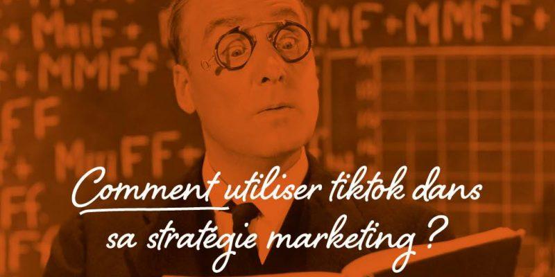 Comment Utiliser TikTok Dans Sa Stratégie Marketing ?