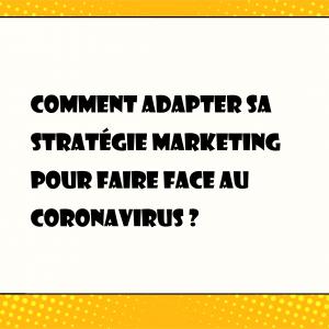 Comment Adapter Sa Stratégie Marketing Pour Faire Face Au Coronavirus ?