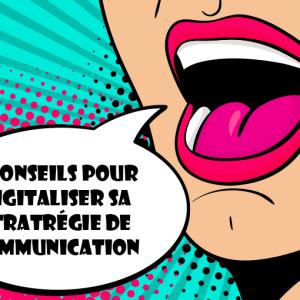 5 Conseils Pour Digitaliser Sa Stratégie De Communication