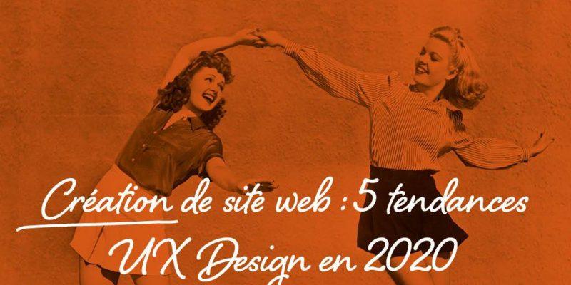 Création De Site Web : 5 Tendances UX Design En 2020