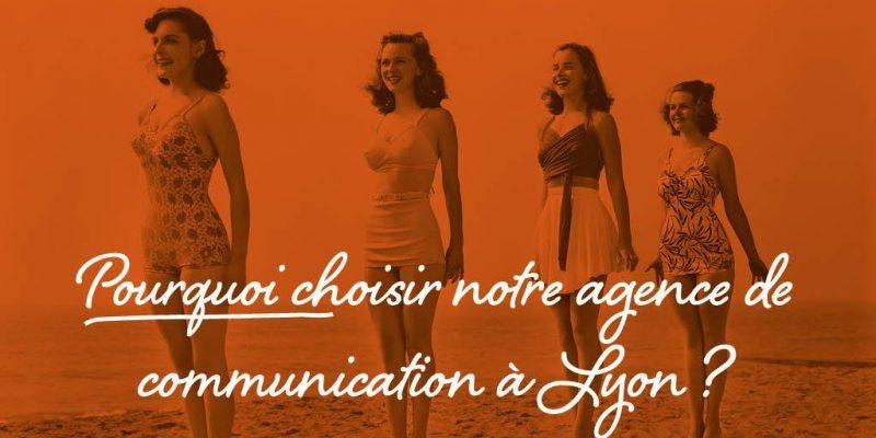 Pourquoi Choisir Notre Agence De Communication à Lyon ?