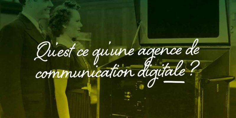 Qu'est Ce Qu'une Agence De Communication Digitale ?
